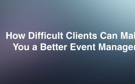 How Difficult Clients can make you a Better Event Manager