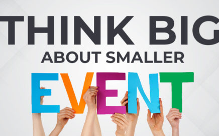 Think Big About Smaller Event